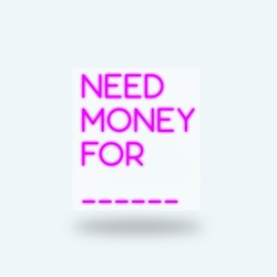 Need money for …